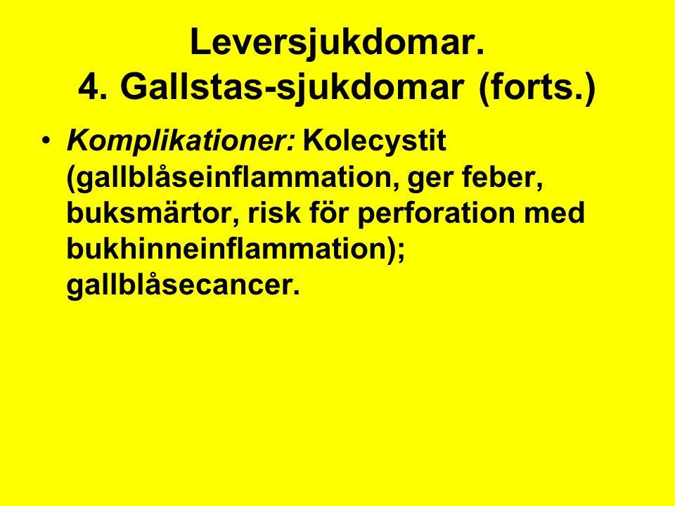 Leversjukdomar. 4. Gallstas-sjukdomar (forts.) Komplikationer: Kolecystit (gallblåseinflammation, ger feber, buksmärtor, risk för perforation med bukh