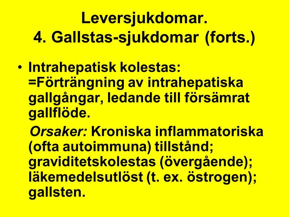 Leversjukdomar. 4. Gallstas-sjukdomar (forts.) Intrahepatisk kolestas: =Förträngning av intrahepatiska gallgångar, ledande till försämrat gallflöde. O
