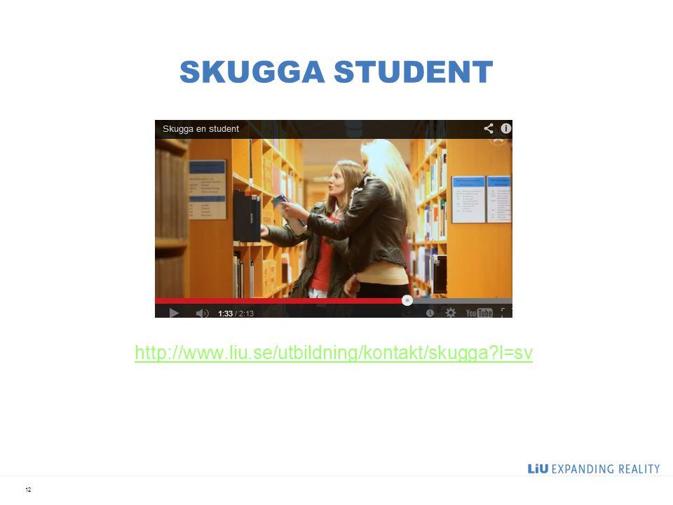 SKUGGA STUDENT http://www.liu.se/utbildning/kontakt/skugga l=sv 12