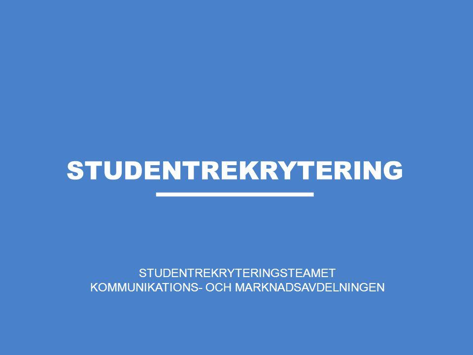 STUDENTREKRYTERINGSTEAMET KOMMUNIKATIONS- OCH MARKNADSAVDELNINGEN STUDENTREKRYTERING