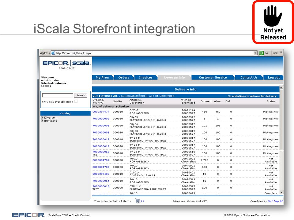 iScala Storefront integration Not yet Released ScalaBruk 2009 – Credit Control© 2009 Epicor Software Corporation.