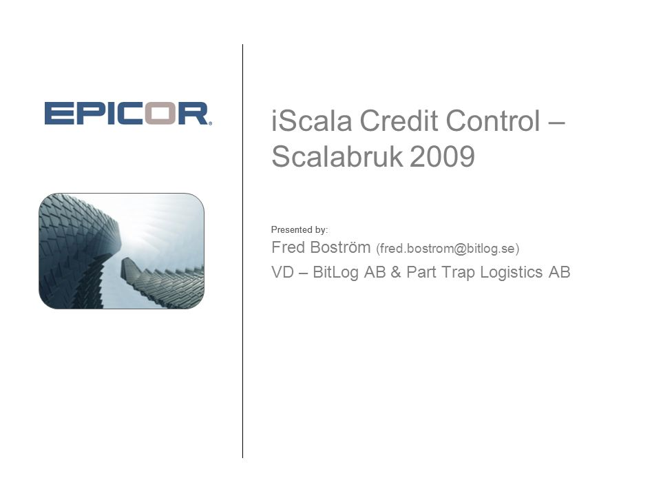 Presented by: iScala Credit Control – Scalabruk 2009 Fred Boström (fred.bostrom@bitlog.se) VD – BitLog AB & Part Trap Logistics AB Presented by: