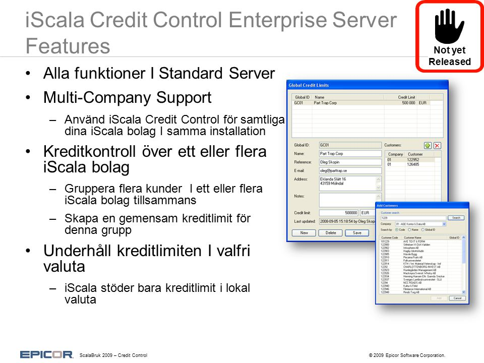 iScala Credit Control Enterprise Server Features Alla funktioner I Standard Server Multi-Company Support –Använd iScala Credit Control för samtliga di