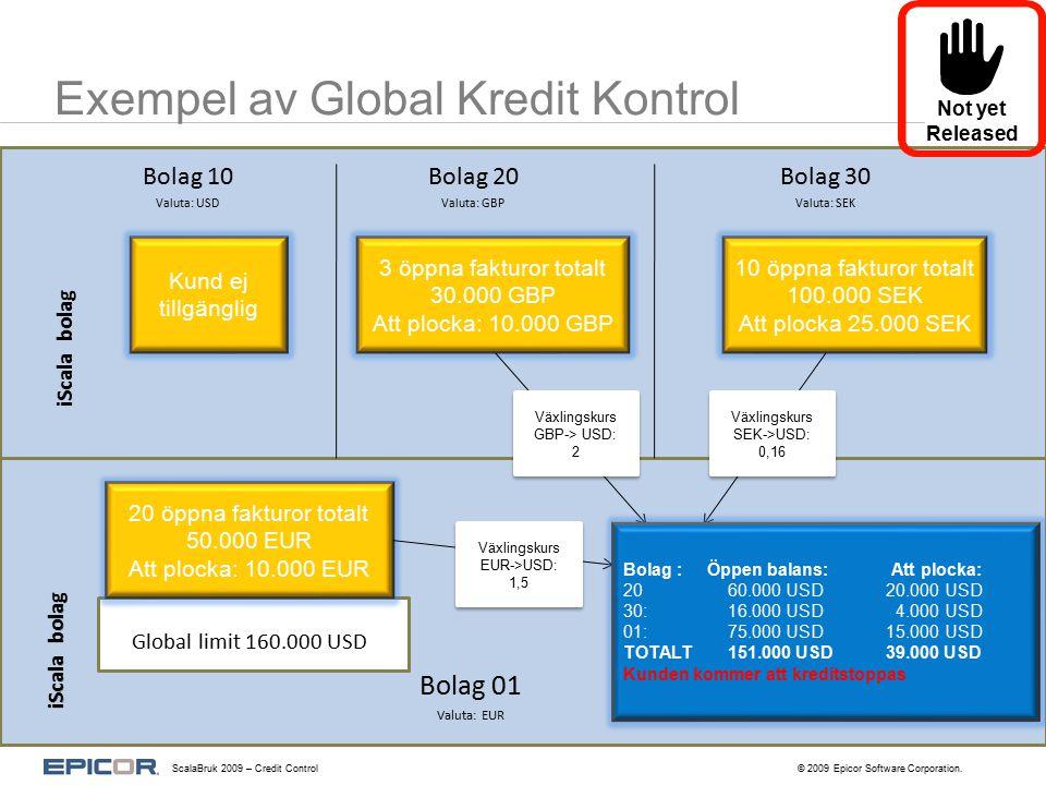 Exempel av Global Kredit Kontrol Bolag 10 Valuta: USD 3 öppna fakturor totalt 30.000 GBP Att plocka: 10.000 GBP Kund ej tillgänglig Bolag 20 Valuta: G