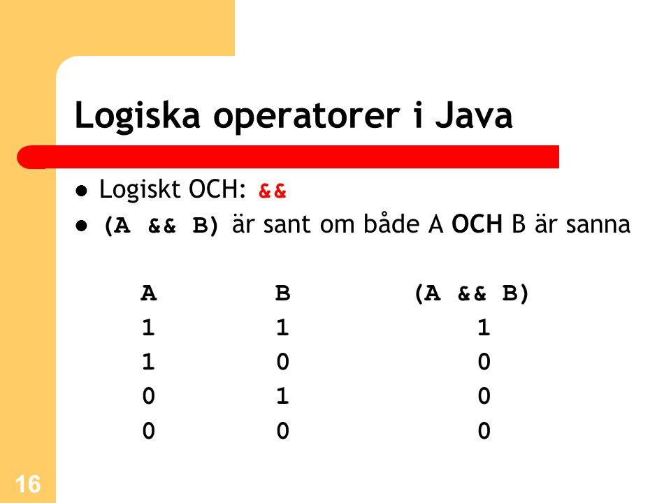 16 Logiska operatorer i Java Logiskt OCH: && (A && B) är sant om både A OCH B är sanna A B (A && B) 1 1 1 1 0 0 01 0 0 0 0
