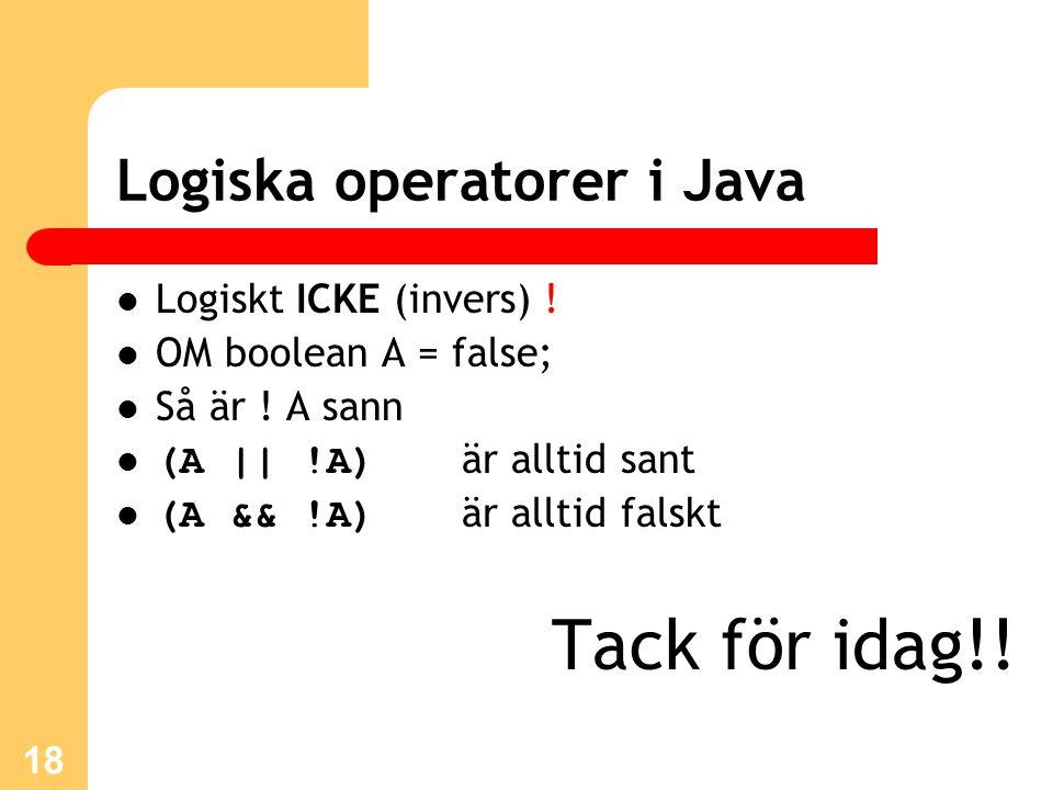 18 Logiska operatorer i Java Logiskt ICKE (invers) ! OM boolean A = false; Så är ! A sann (A || !A) är alltid sant (A && !A) är alltid falskt Tack för