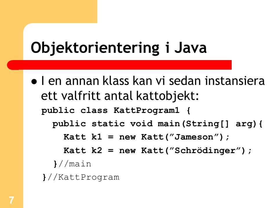 7 Objektorientering i Java I en annan klass kan vi sedan instansiera ett valfritt antal kattobjekt: public class KattProgram1 { public static void mai
