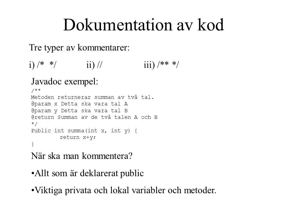 Dokumentation av kod Tre typer av kommentarer: i) /* */ii) //iii) /** */ Javadoc exempel: /** Metoden returnerar summan av två tal.