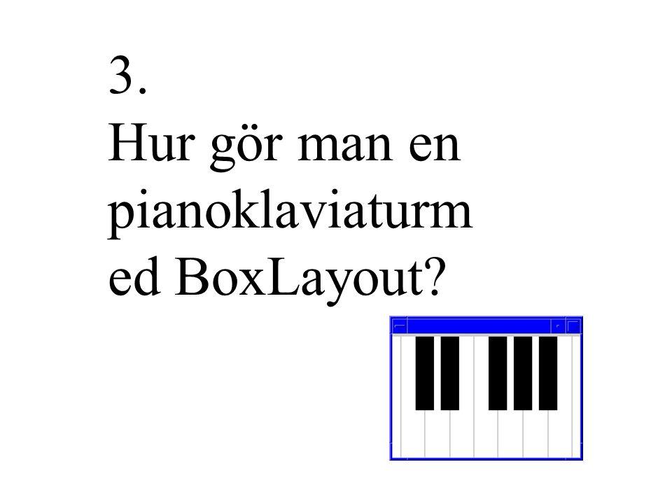 3. Hur gör man en pianoklaviaturm ed BoxLayout?