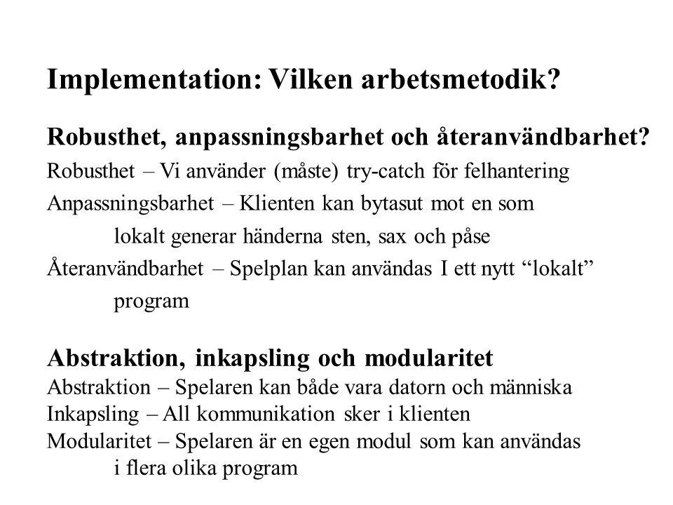 Implementation: Vilken arbetsmetodik. Robusthet, anpassningsbarhet och återanvändbarhet.