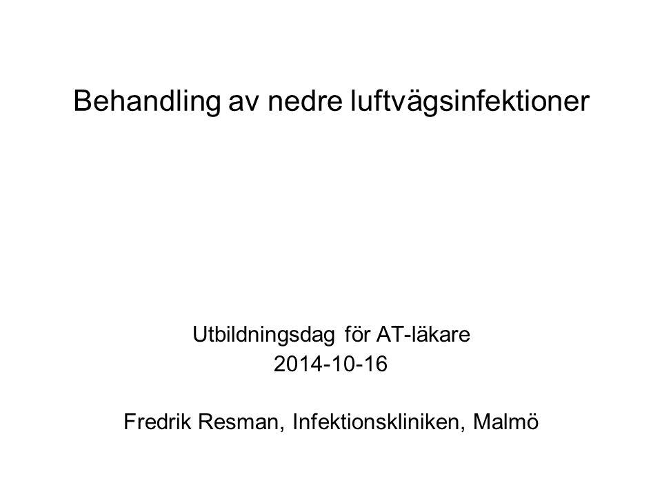 Behandling av nedre luftvägsinfektioner Utbildningsdag för AT-läkare 2014-10-16 Fredrik Resman, Infektionskliniken, Malmö