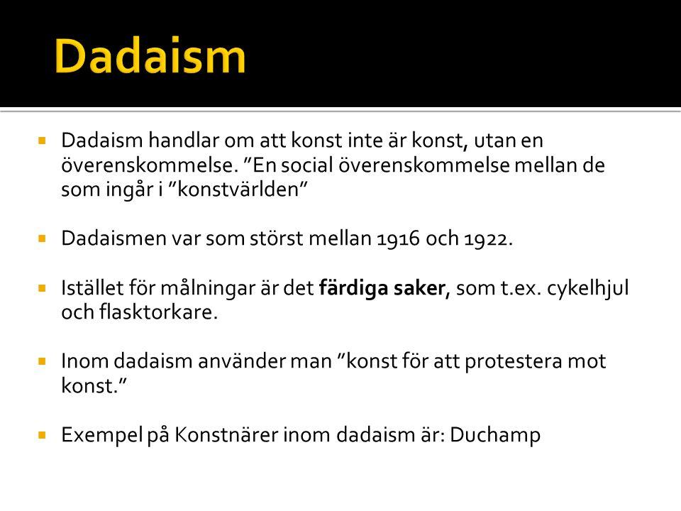 """ Dadaism handlar om att konst inte är konst, utan en överenskommelse. """"En social överenskommelse mellan de som ingår i """"konstvärlden""""  Dadaismen var"""
