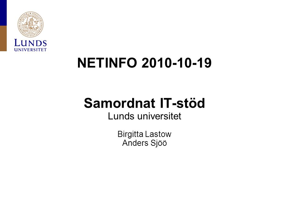 NETINFO 2010-10-19 Samordnat IT-stöd Lunds universitet Birgitta Lastow Anders Sjöö