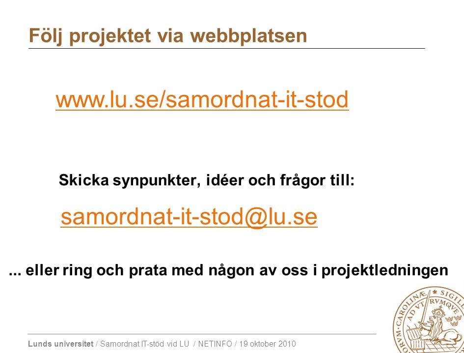 Lunds universitet / Samordnat IT-stöd vid LU / NETINFO / 19 oktober 2010 Skicka synpunkter, idéer och frågor till: samordnat-it-stod@lu.se...