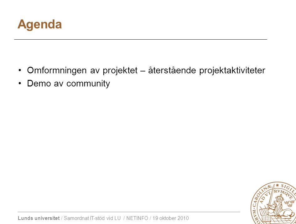 Lunds universitet / Samordnat IT-stöd vid LU / NETINFO / 19 oktober 2010 Omformningen av projektet – återstående projektaktiviteter Demo av community Agenda