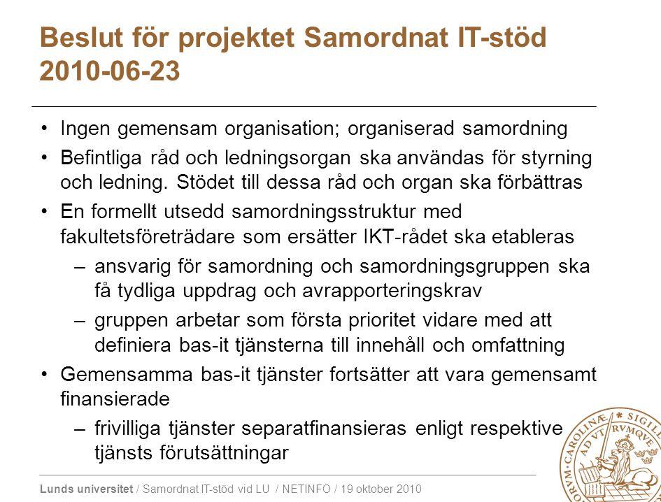 Lunds universitet / Samordnat IT-stöd vid LU / NETINFO / 19 oktober 2010 Ingen gemensam organisation; organiserad samordning Befintliga råd och ledningsorgan ska användas för styrning och ledning.