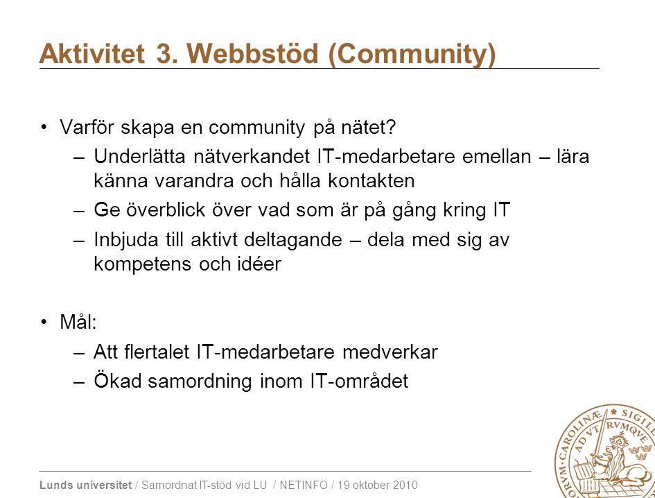 Lunds universitet / Samordnat IT-stöd vid LU / NETINFO / 19 oktober 2010 Varför skapa en community på nätet.