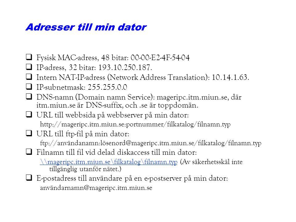 Adresser till min dator qFysisk MAC-adress, 48 bitar: 00-00-E2-4F-54-04 qIP-adress, 32 bitar: 193.10.250.187. qIntern NAT-IP-adress (Network Address T