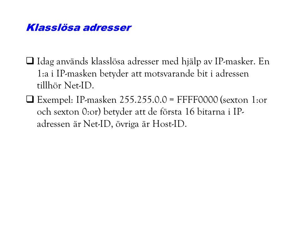 Klasslösa adresser qIdag används klasslösa adresser med hjälp av IP-masker. En 1:a i IP-masken betyder att motsvarande bit i adressen tillhör Net-ID.