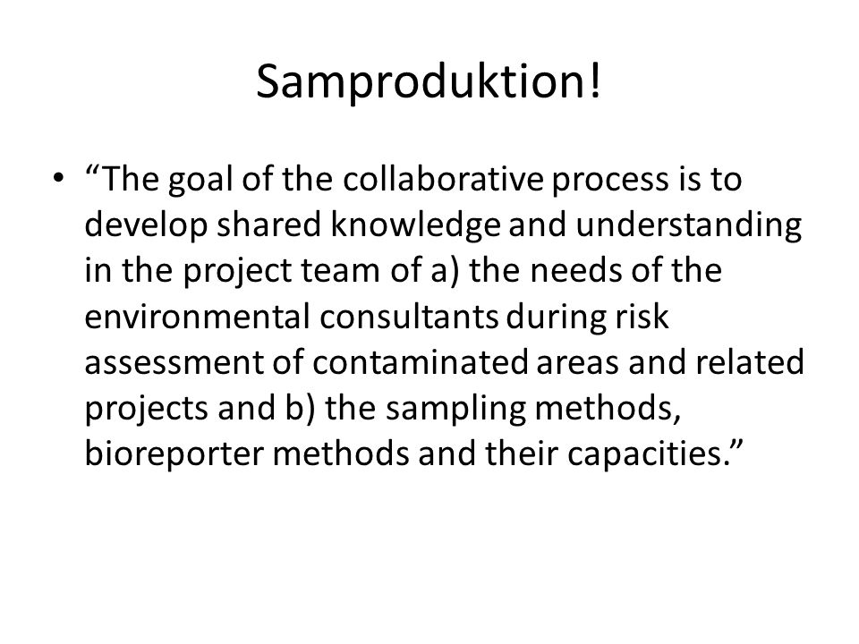 "Samproduktion! ""The goal of the collaborative process is to develop shared knowledge and understanding in the project team of a) the needs of the envi"