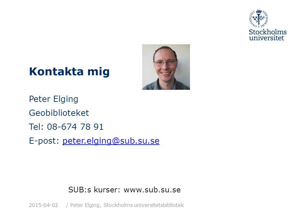Kontakta mig Peter Elging Geobiblioteket Tel: 08-674 78 91 E-post: peter.elging@sub.su.sepeter.elging@sub.su.se 2015-04-02/ Peter Elging, Stockholms universitetsbibliotek SUB:s kurser: www.sub.su.se