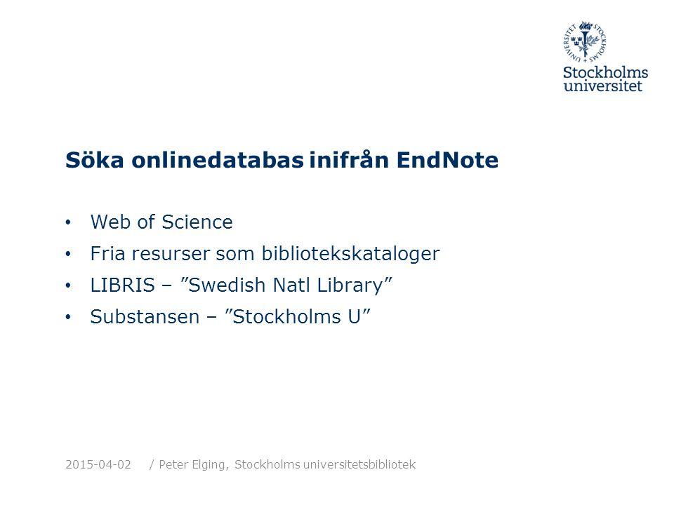 """Söka onlinedatabas inifrån EndNote Web of Science Fria resurser som bibliotekskataloger LIBRIS – """"Swedish Natl Library"""" Substansen – """"Stockholms U"""" 20"""