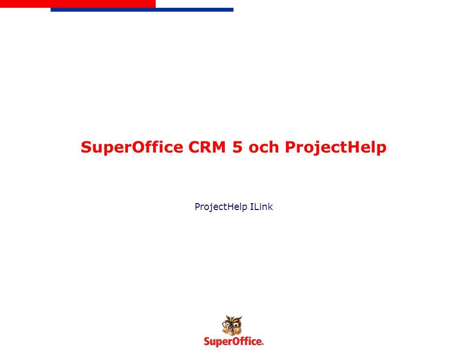 SuperOffice ProjectHelp Gemensamt dataregister SQL-databas Konfigurationen görs i ProjectHelp Dokumenthantering Projekt skapas i ProjectHelp och exporteras till SuperOffice Dagboken i SuperOffice kan exporteras till tidrapporten i ProjectHelp Integration - Sammanfattning ProjectHelp ILink