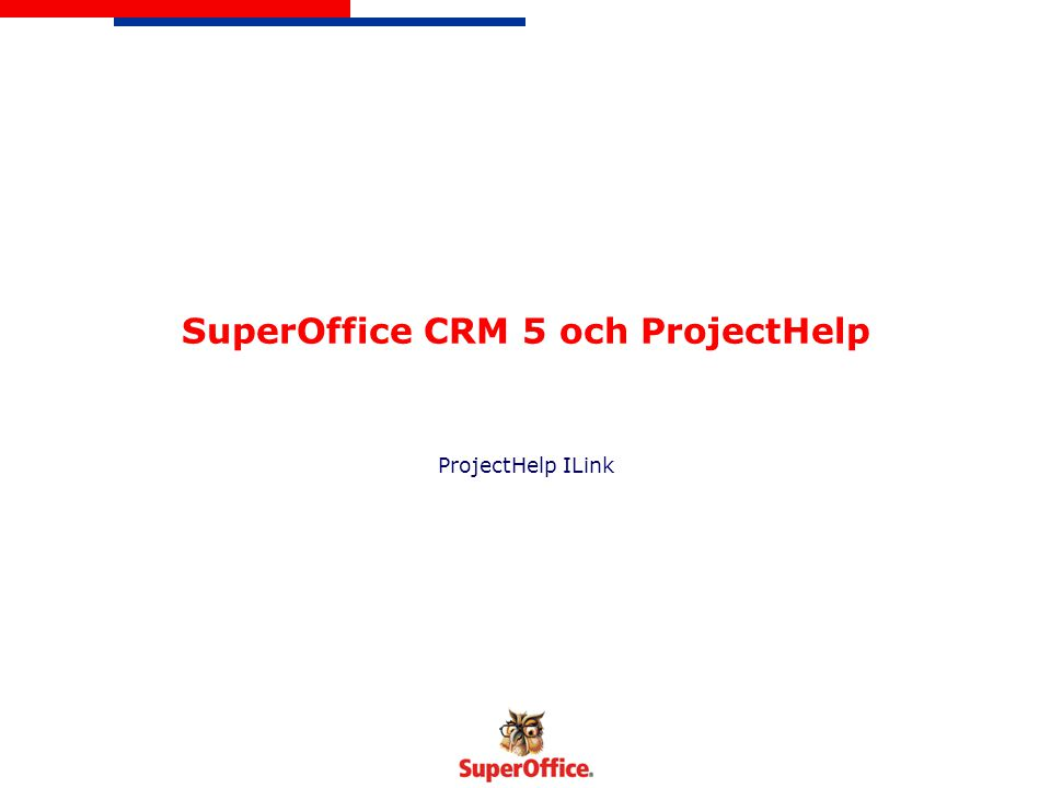 SuperOffice CRM 5 och ProjectHelp ProjectHelp ILink