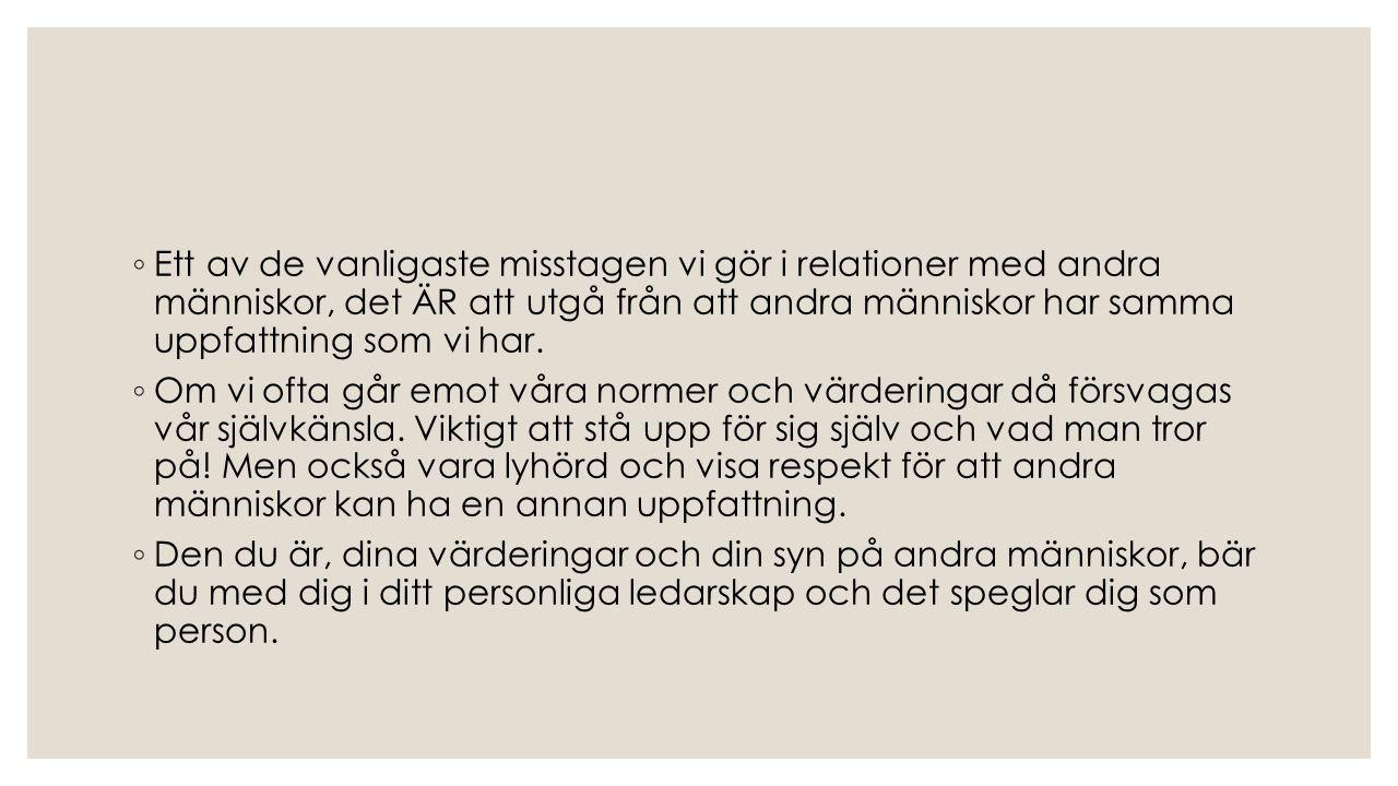 ◦ Ett av de vanligaste misstagen vi gör i relationer med andra människor, det ÄR att utgå från att andra människor har samma uppfattning som vi har. ◦