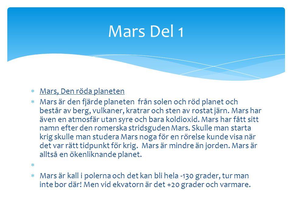  Mars, Den röda planeten  Mars är den fjärde planeten från solen och röd planet och består av berg, vulkaner, kratrar och sten av rostat järn.