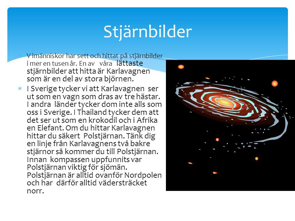 Stjärnbilder  V imänniskor har sett och hittat på stjärnbilder i mer en tusen år. En avv våra i lättaste stjärnbilder att hitta är Karlavagnen som är