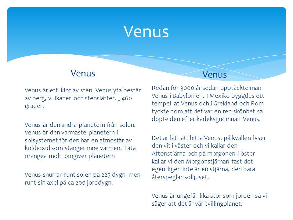 Venus Venus är ett klot av sten. Venus yta består av berg, vulkaner och stenslätter. + 460 grader. Venus är den andra planetern från solen. Venus är d