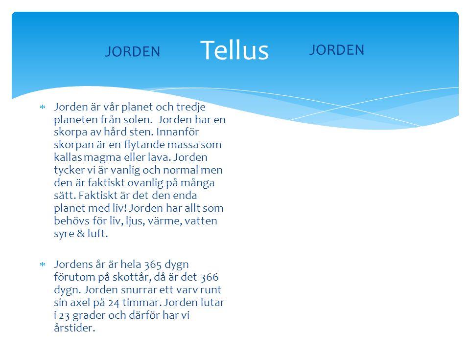 Tellus JORDEN  Jorden är vår planet och tredje planeten från solen.