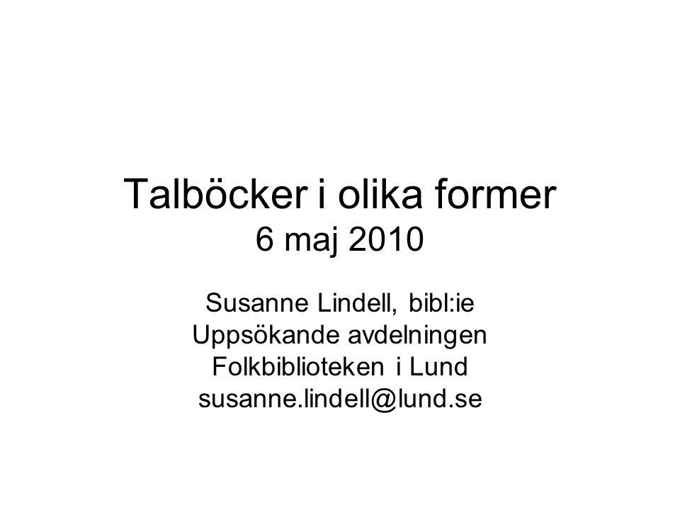 Talböcker i olika former 6 maj 2010 Susanne Lindell, bibl:ie Uppsökande avdelningen Folkbiblioteken i Lund susanne.lindell@lund.se