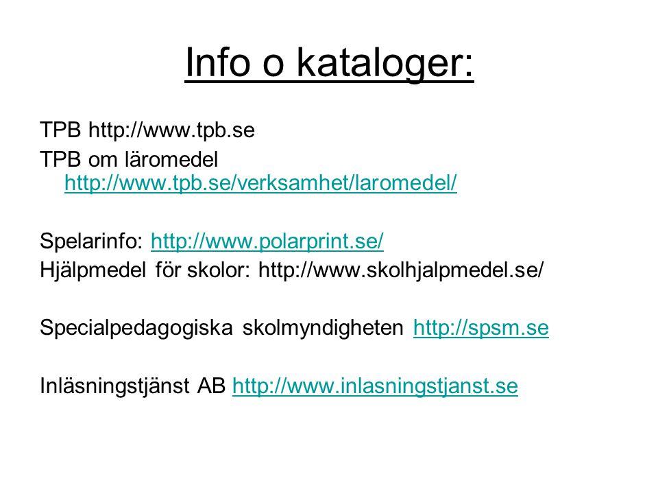 Info o kataloger: TPB http://www.tpb.se TPB om läromedel http://www.tpb.se/verksamhet/laromedel/ http://www.tpb.se/verksamhet/laromedel/ Spelarinfo: http://www.polarprint.se/http://www.polarprint.se/ Hjälpmedel för skolor: http://www.skolhjalpmedel.se/ Specialpedagogiska skolmyndigheten http://spsm.sehttp://spsm.se Inläsningstjänst AB http://www.inlasningstjanst.sehttp://www.inlasningstjanst.se