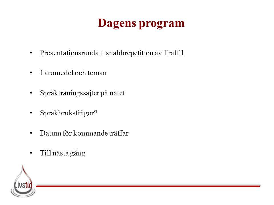 Dagens program Presentationsrunda + snabbrepetition av Träff 1 Läromedel och teman Språkträningssajter på nätet Språkbruksfrågor? Datum för kommande t
