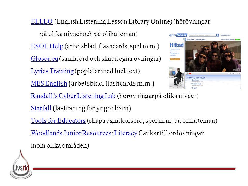ELLLOELLLO (English Listening Lesson Library Online) (hörövningar på olika nivåer och på olika teman) ESOL HelpESOL Help (arbetsblad, flashcards, spel