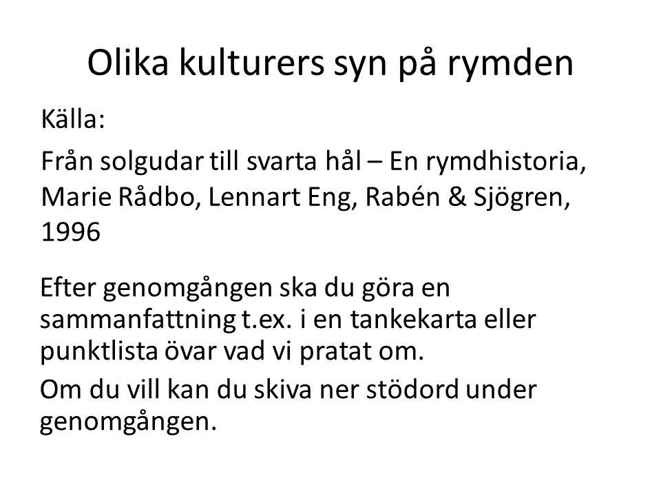 Olika kulturers syn på rymden Källa: Från solgudar till svarta hål – En rymdhistoria, Marie Rådbo, Lennart Eng, Rabén & Sjögren, 1996 Efter genomgånge