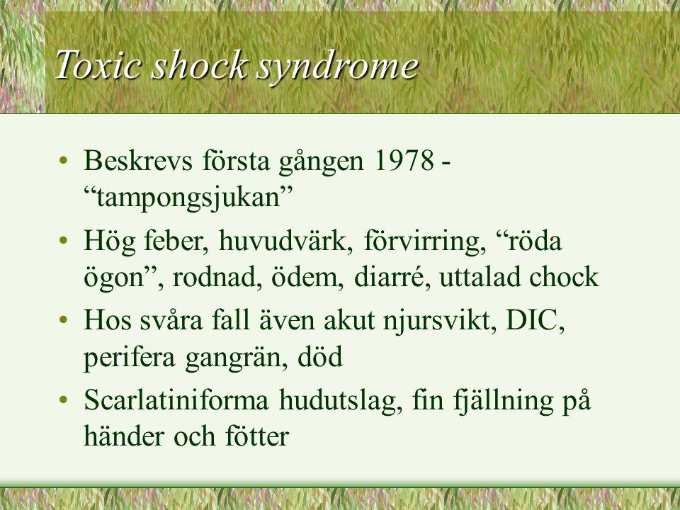 """Toxic shock syndrome Beskrevs första gången 1978 - """"tampongsjukan"""" Hög feber, huvudvärk, förvirring, """"röda ögon"""", rodnad, ödem, diarré, uttalad chock"""