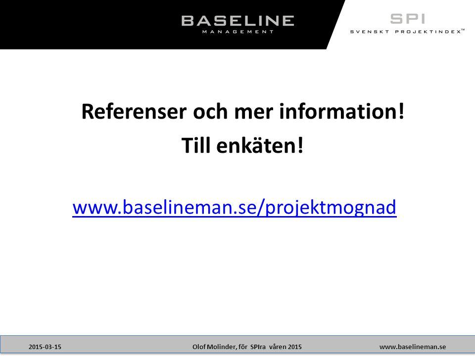 Olof Molinder, för SPIra våren 20152015-03-15www.baselineman.se www.baselineman.se/projektmognad Referenser och mer information.