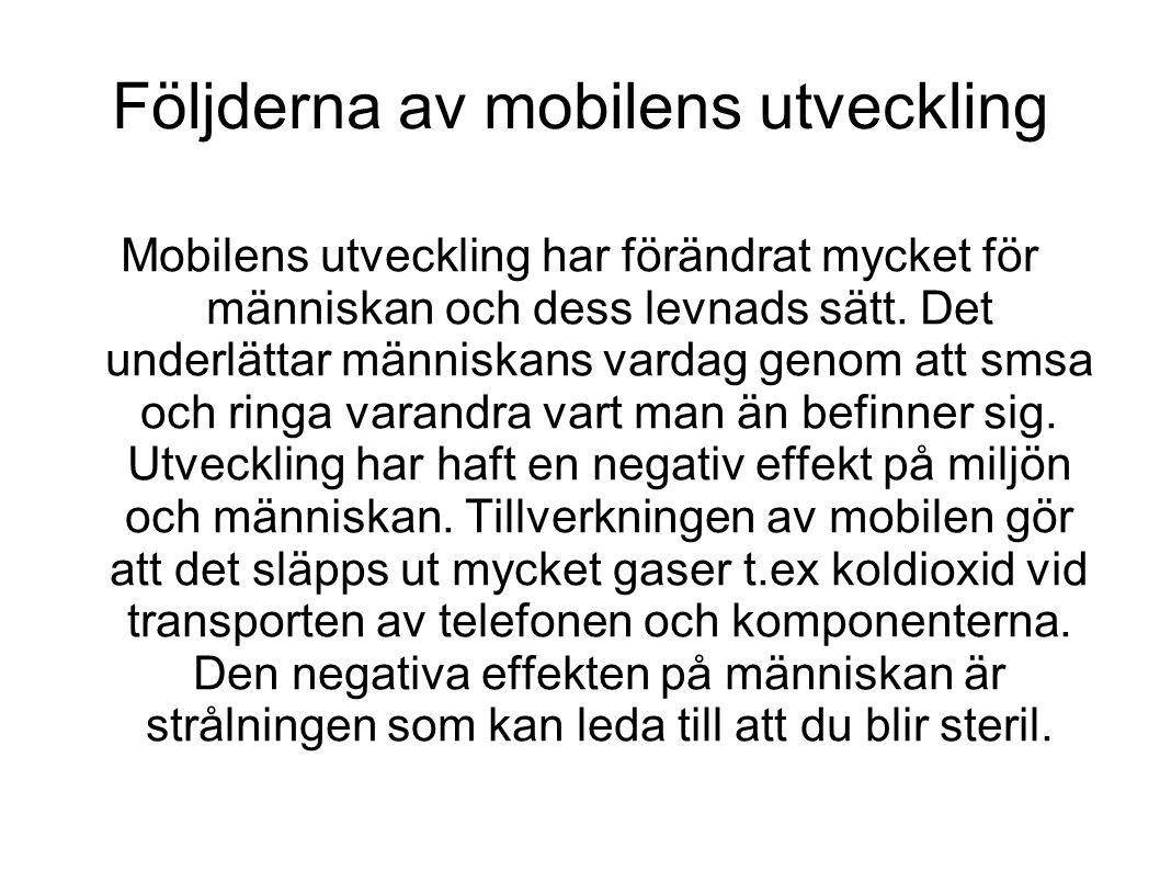 Följderna av mobilens utveckling Mobilens utveckling har förändrat mycket för människan och dess levnads sätt.