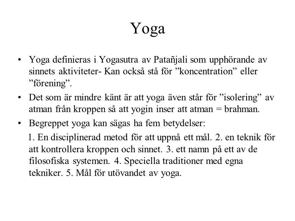 """Yoga Yoga definieras i Yogasutra av Patañjali som upphörande av sinnets aktiviteter- Kan också stå för """"koncentration"""" eller """"förening"""". Det som är mi"""