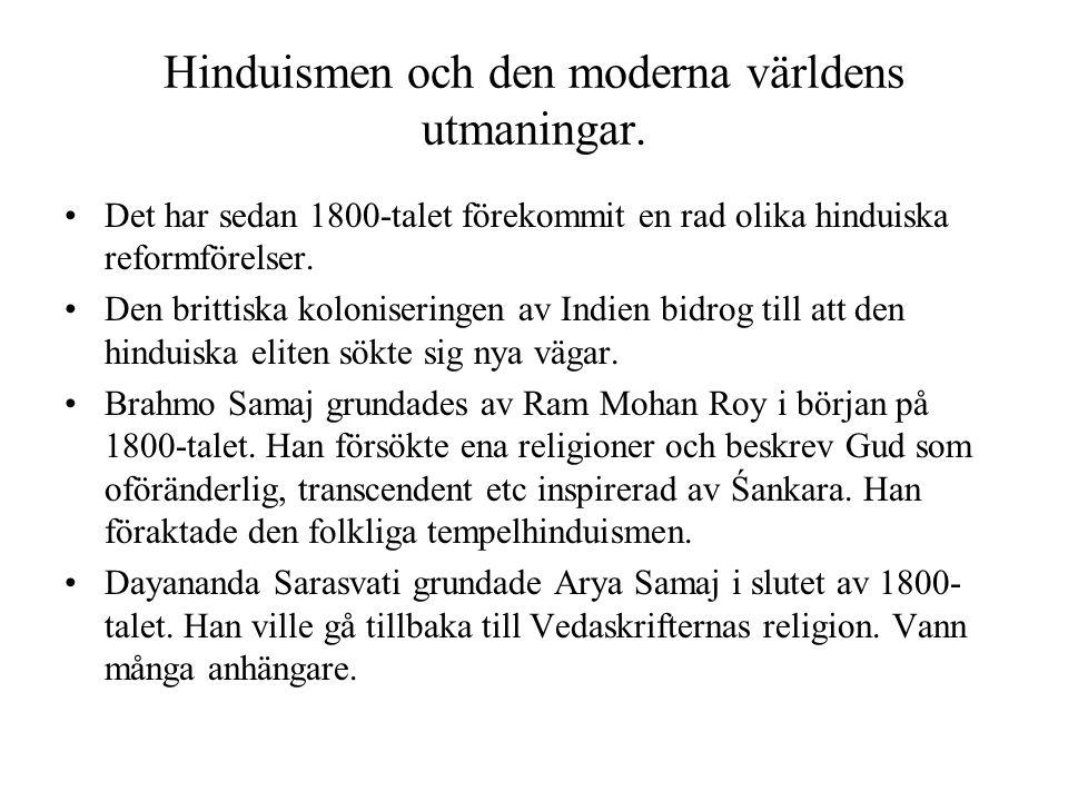 Hinduismen och den moderna världens utmaningar. Det har sedan 1800-talet förekommit en rad olika hinduiska reformförelser. Den brittiska koloniseringe