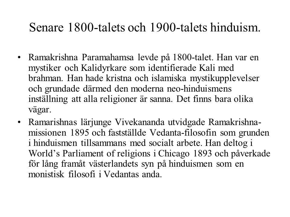 Senare 1800-talets och 1900-talets hinduism. Ramakrishna Paramahamsa levde på 1800-talet. Han var en mystiker och Kalidyrkare som identifierade Kali m