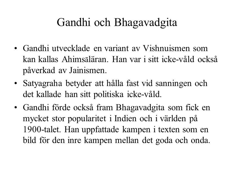 Gandhi och Bhagavadgita Gandhi utvecklade en variant av Vishnuismen som kan kallas Ahims ā läran. Han var i sitt icke-våld också påverkad av Jainismen