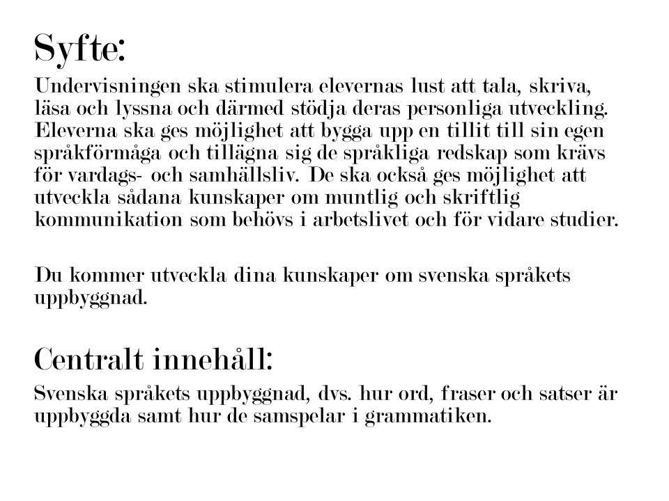 Eleven kan med god precision utifrån språkexempel redogöra för hur olika typer av satser, fraser och ord i svenska språket är uppbyggda och samspelar med varandra i grammatiken.