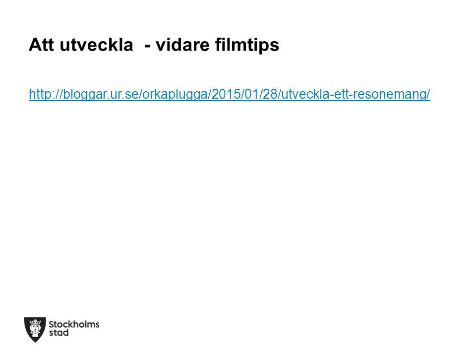 Att utveckla - vidare filmtips http://bloggar.ur.se/orkaplugga/2015/01/28/utveckla-ett-resonemang/