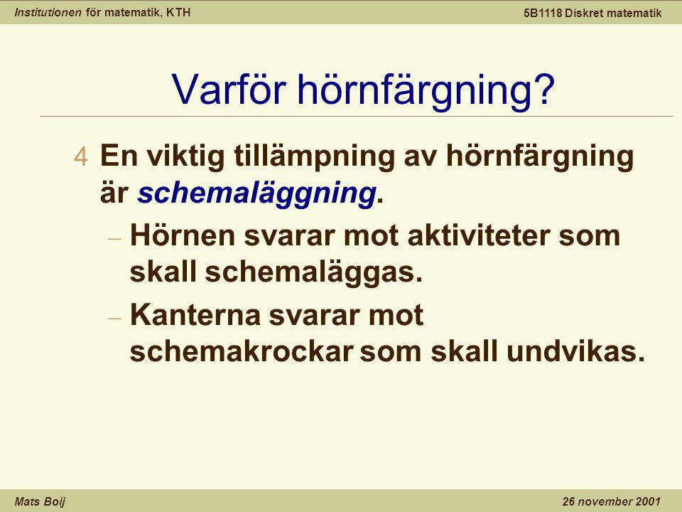Institutionen för matematik, KTH Mats Boij 5B1118 Diskret matematik 26 november 2001 Varför hörnfärgning.
