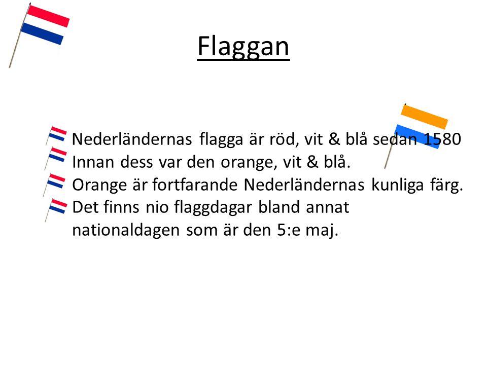 Flaggan Nederländernas flagga är röd, vit & blå sedan 1580 Innan dess var den orange, vit & blå. Orange är fortfarande Nederländernas kunliga färg. De