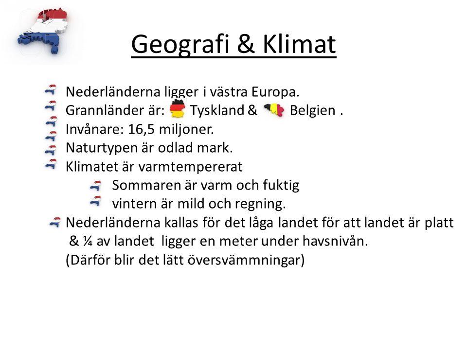 Geografi & Klimat Nederländerna ligger i västra Europa. Grannländer är: Tyskland & Belgien. Invånare: 16,5 miljoner. Naturtypen är odlad mark. Klimate